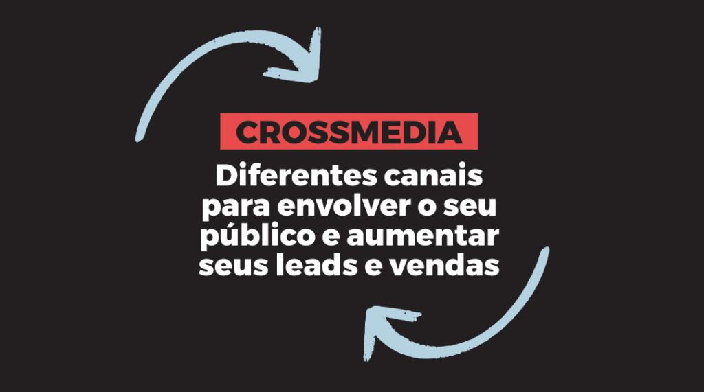 Duas setas claras sob um fundo escuro e o texto crossmedia: Uma história contada em diferentes canais para envolver o seu público e aumentar seus leads e vendas