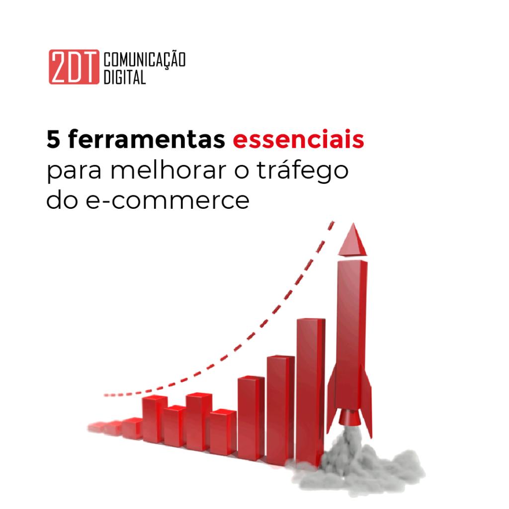 Símbolo da 2DT Digital com a imagem de um gráfico de barras na cor vermelha com o foguete decolando no lugar da última barra e o título 5 Ferramentas Essenciais apra melhorar o tráfego do e-commerce na cor preta. Tudo sob um fundo branco.