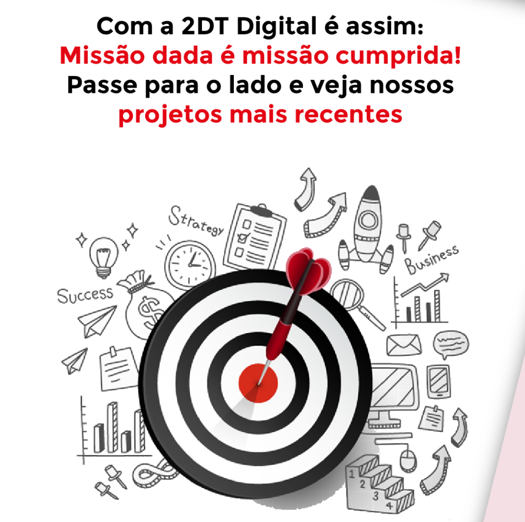 """Imagem de um alvo em preto e branco com um dardo vermelho no meio e acima a frase """"Com a 2DT Digital é assim: missão dada é missão cumprida"""""""