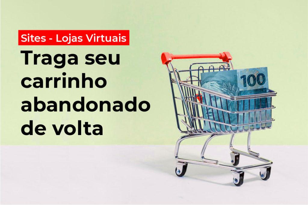 """Imagem de um carrinho de supermercado com uma nota de 100 reais dentro ao lado da frase """"Sites e lojas virtuais: Traga seu carrinho abandonado de volta"""""""