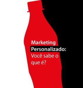 """Imagem dividia em dois: lado esquerdo branco, lado direito preto. No meio, uma silhueta de uma garrafa de Coca Cola de 600 ml na cor vermelha. Por cima, a frase """"Marketing Personalizado: você sabe o que é?"""""""